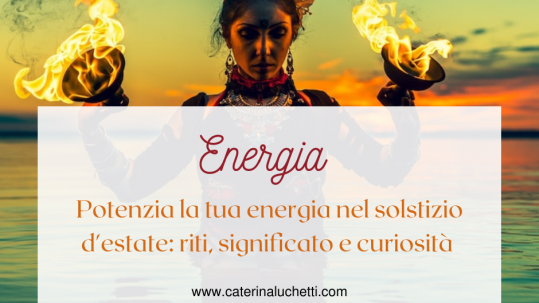 Il solstizio d'estate per potenziare la tua energia - Caterina Luchetti - Natural Coach